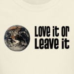 Love it or leave it environmentalism liberal shirts and gifts