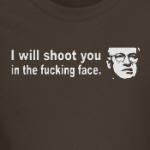 I will shoot you in the fucking face funny Dick Cheney t-shirts