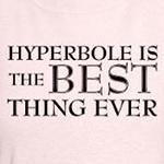 hyperbole is the best thing ever funny grammar joke shirt