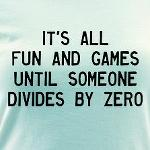fun and games until someone divides by zero math humor t-shirt
