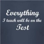everything I teach will be on the test funny education gifts