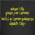 when life gives you lemons make a lemon powered death ray humor shirt