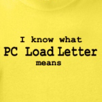 I know what PC load Letter means funny Office Space humor t-shirt