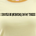 I should be working on my thesis geek t-shirts