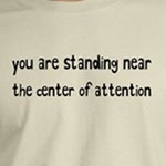 you are standing near the center of attention