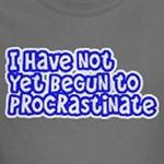 I have not yet begun to procrastinate funny geek t-shirts and gifts
