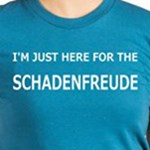 I'm just here for the schadenfreude funny humor t-shirts
