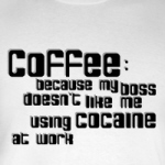 coffee is better than cocaine at work adult humor t-shirts and gifts