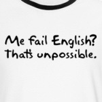 Me fail english?  that's unpossible.  funny grammar nerd shirts and more