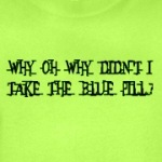 why didn't I take the blue pill funny matrix humor shirts and gifts