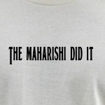 The Maharishi did it funny beatles humor t-shirts and gifts