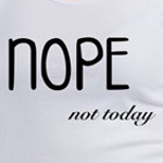 nope not today funny and cute t-shirts and gift ideas