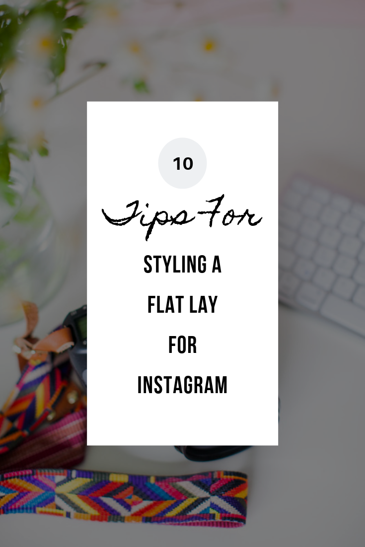 Copy of Copy of Tips for Styling a Flat Lay for Instagram.png