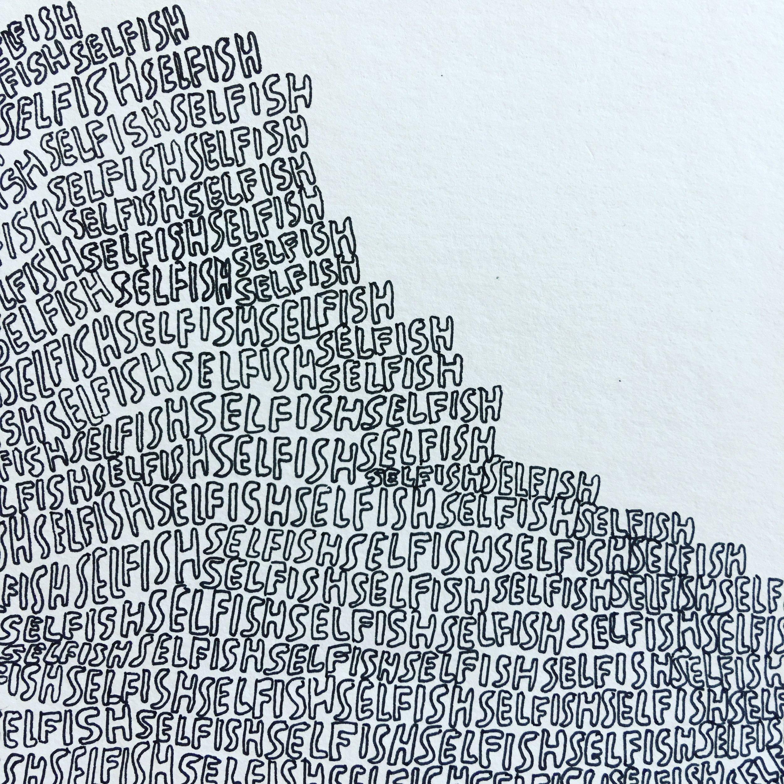 "SELFISH (Detail) , 2017  9x12""  Ink on paper"