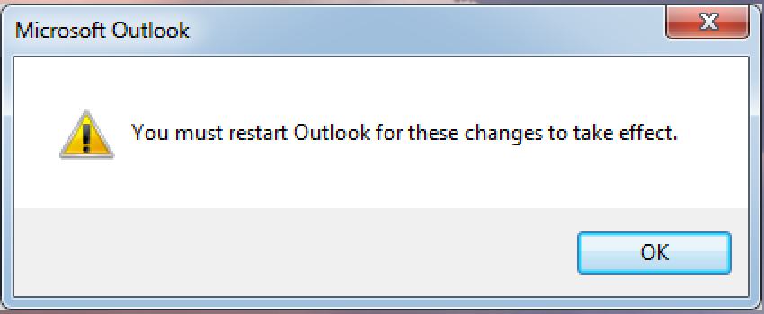 - You will now be prompted to restart Outlook. Click OK.