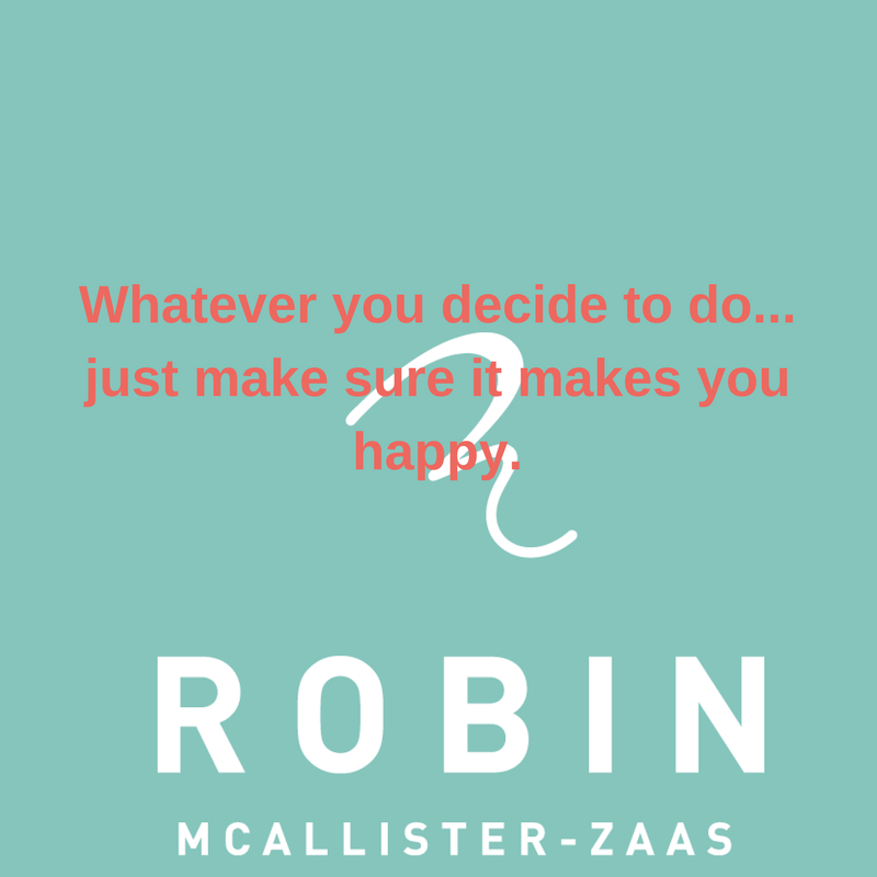Whatever you decide to do;just make sure it makes you happy.-3.png