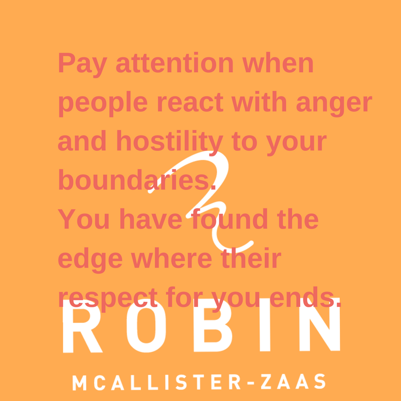Pay attention when people react with anger and hostility to your boundaries. You found the edge of where their respect for you ends.-3.png
