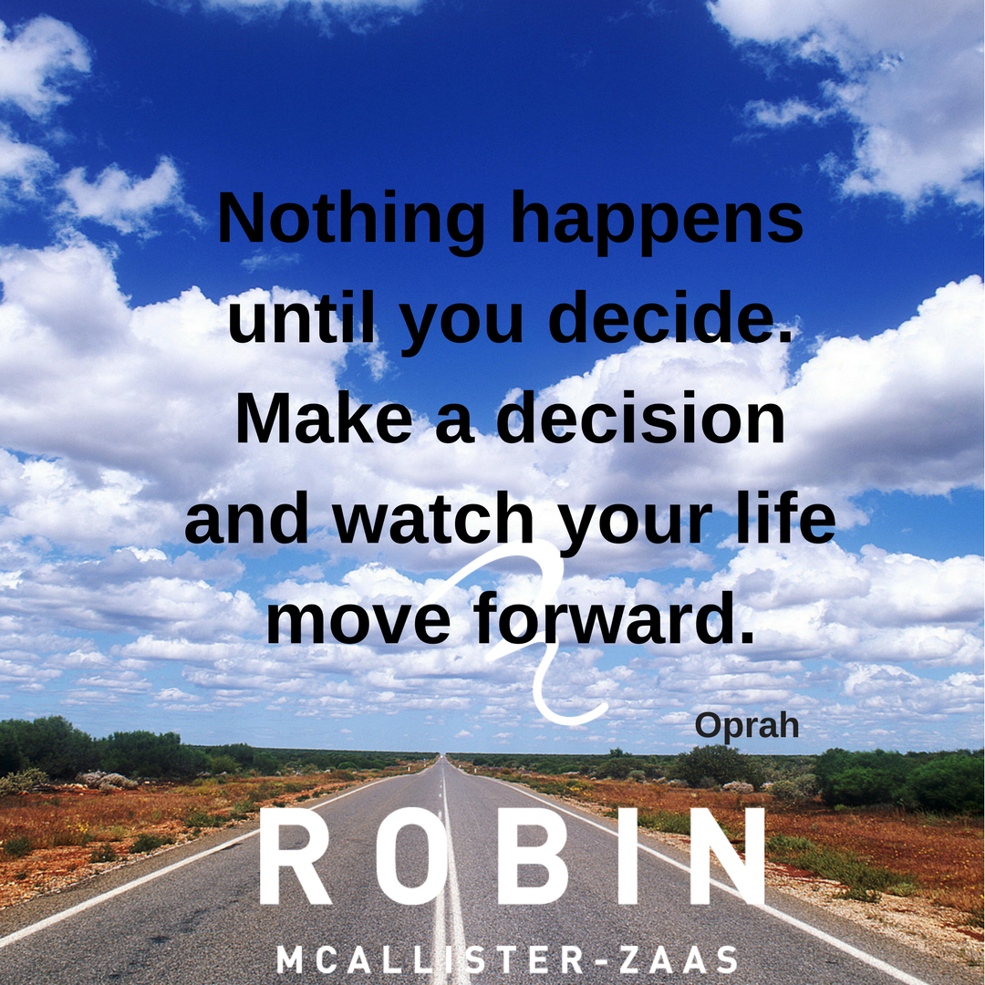 Nothing happens until you decide.Make a decision and watch your life move forward.png