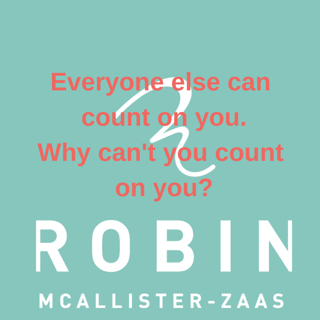 Everyone else can count on you. Why can't you count on you?.png