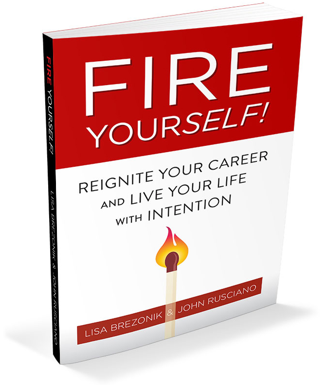 Fire Yourself! Reignite your career and live your life with intention