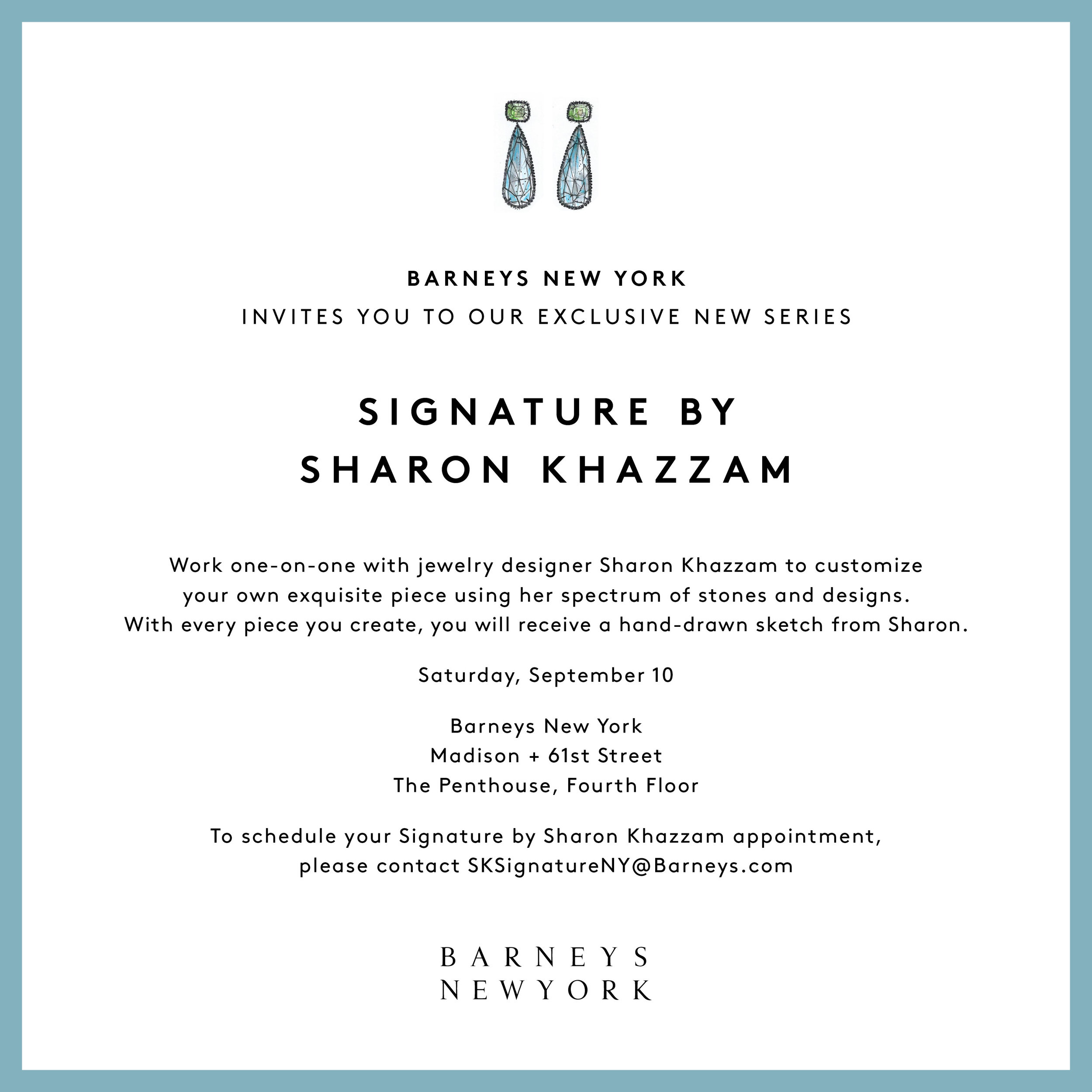 To schedule your Signature by Sharon Khazzam appointment, please contact  SKSignatureNY@Barneys.com