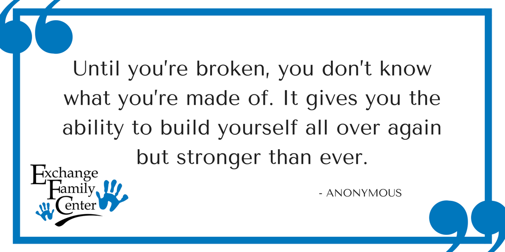 Until you're broken, you don't know what you're made of. It gives you the ability to build yourself all over again but stronger than ever..png