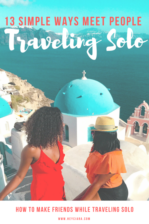 13 Simple Ways To Meet People While Traveling Solo — Hey Ciara