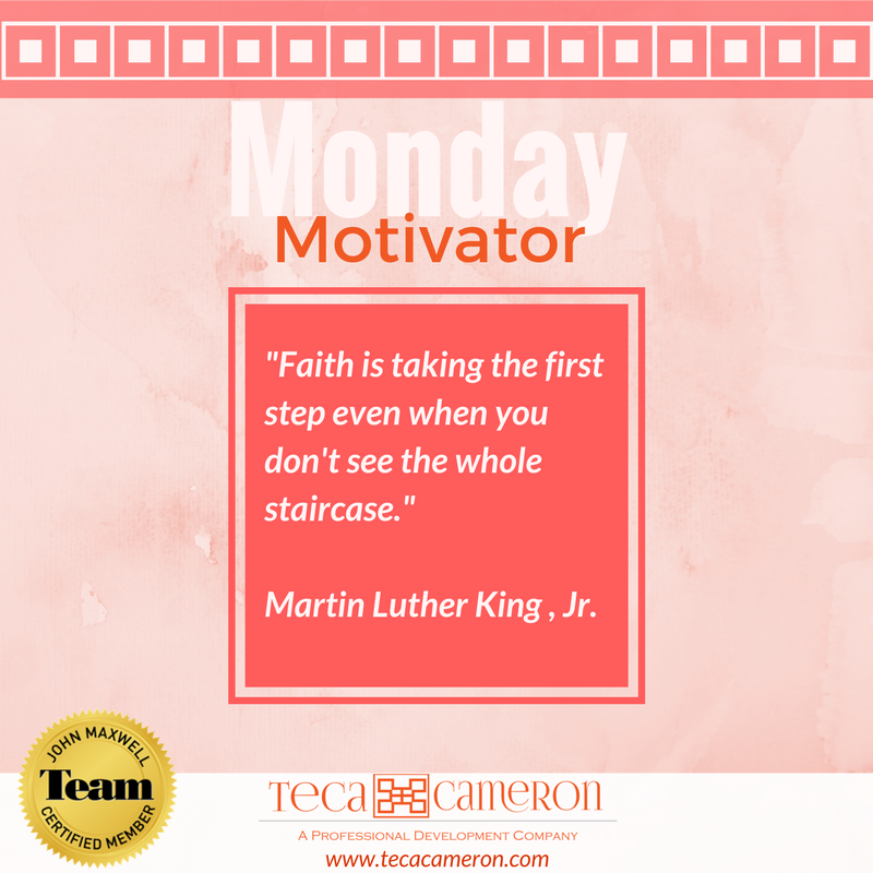Monday Motivator:  Whatever you are facing this week, just remember to keep the faith. You may not have the full picture or have all of the details but don't let that keep you from taking steps toward your goals. Have a great week ahead.  Side note: Happy birthday to the unforgettable Martin Luther King Jr who had wisdom well beyond his years!