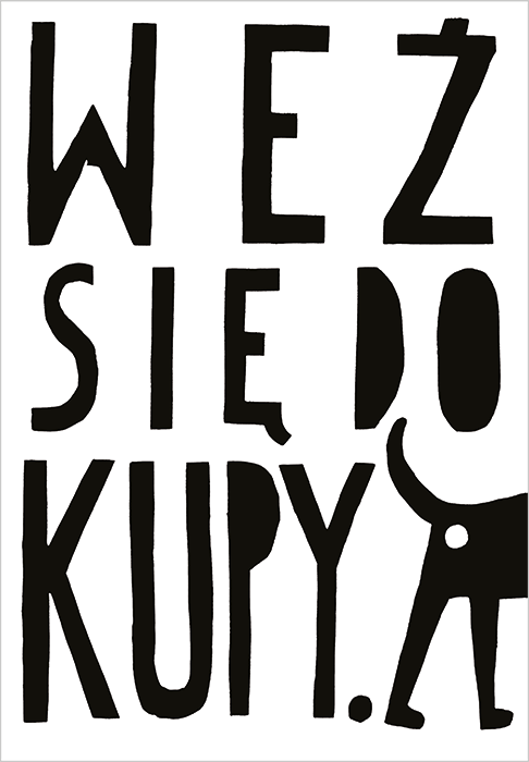 """Weź się do kupy"" / ""Get your shit together"", street art poster project, Warsaw, 2011"