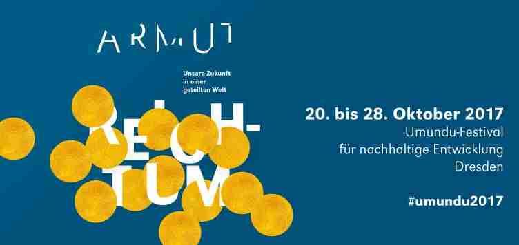 """- 05.10.2017: 9. Umundu-Festival in DresdenVom 20. bis 22.10. findet das 9. Umundu-Festival für nachhaltige Entwicklung im Japanischen Palais statt. Das Fokusthema in diesem Jahr lautet """"Armut & Reichtum: Unsere Zukunft in einer geteilten Welt."""""""