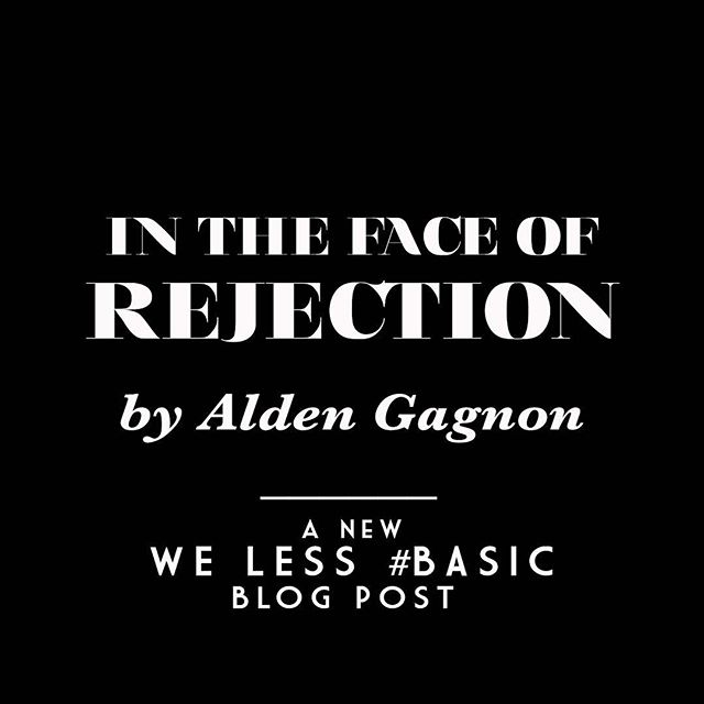 "A new WE LESS #BASIC Blog Post by Alden Gagnon is live now! To read @aldengagnon's ""IN THE FACE OF REJECTION"", head to ActorTherapyNYC.com/blog 🖤"