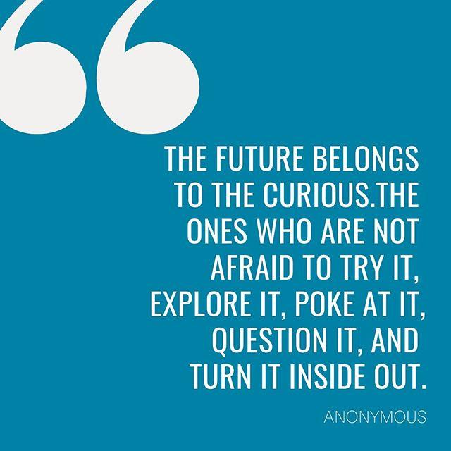 Never lose your curiosity!