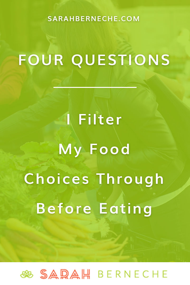Intuitive eating, body positive, emotional eating, anti-diet, body image, holistic nutrition. 4 Questions I Filter My Food Choices Through Before Eating.