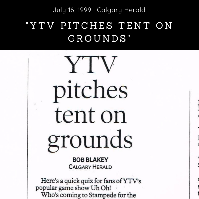 Newspaper (1999) - Calgary Herald -      'YTV   Pitches Tent on Grounds' -  Download Article
