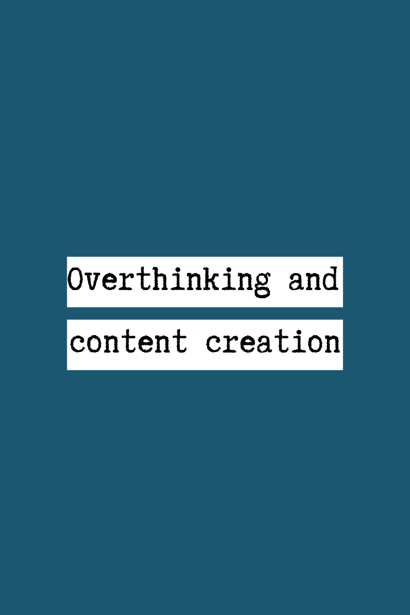 Overthinking and content creation.png