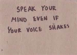 Speak your truth. - It can be terrifying, especially for women.Silence can be just as expressive, but your truth and your voice are invaluable. There is great freedom to be found in realizing the importance of your opinion. -tM