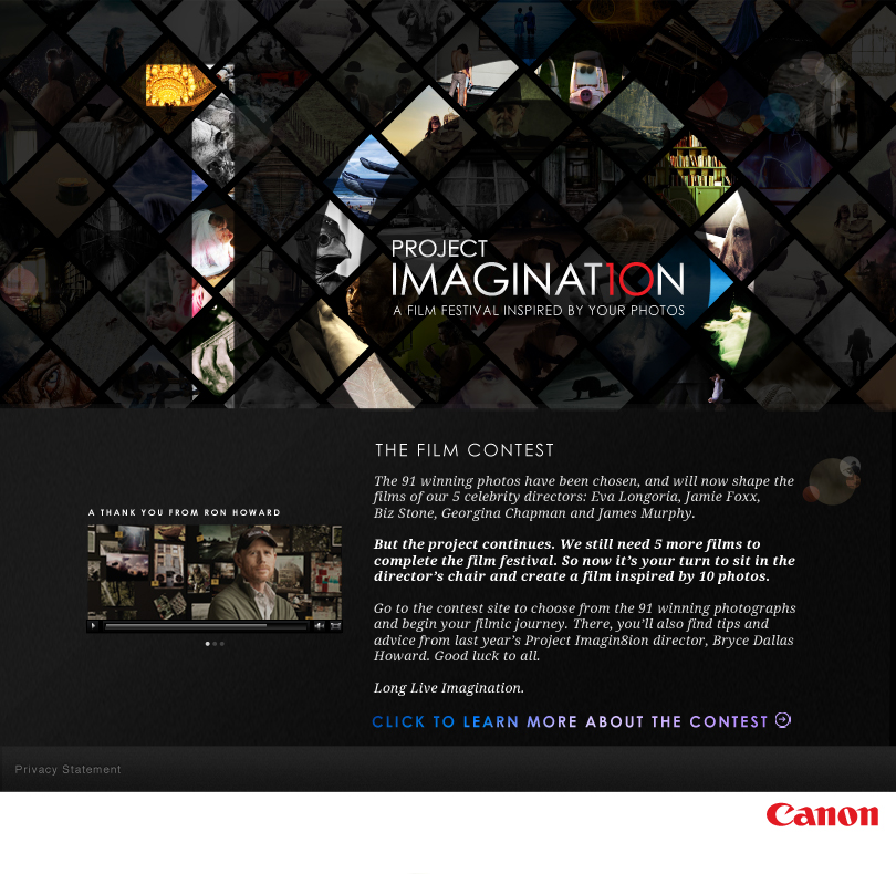 Reviewed all submissions and managed winner communications for the Canon Project Imaginat10n Film and Photo Contests
