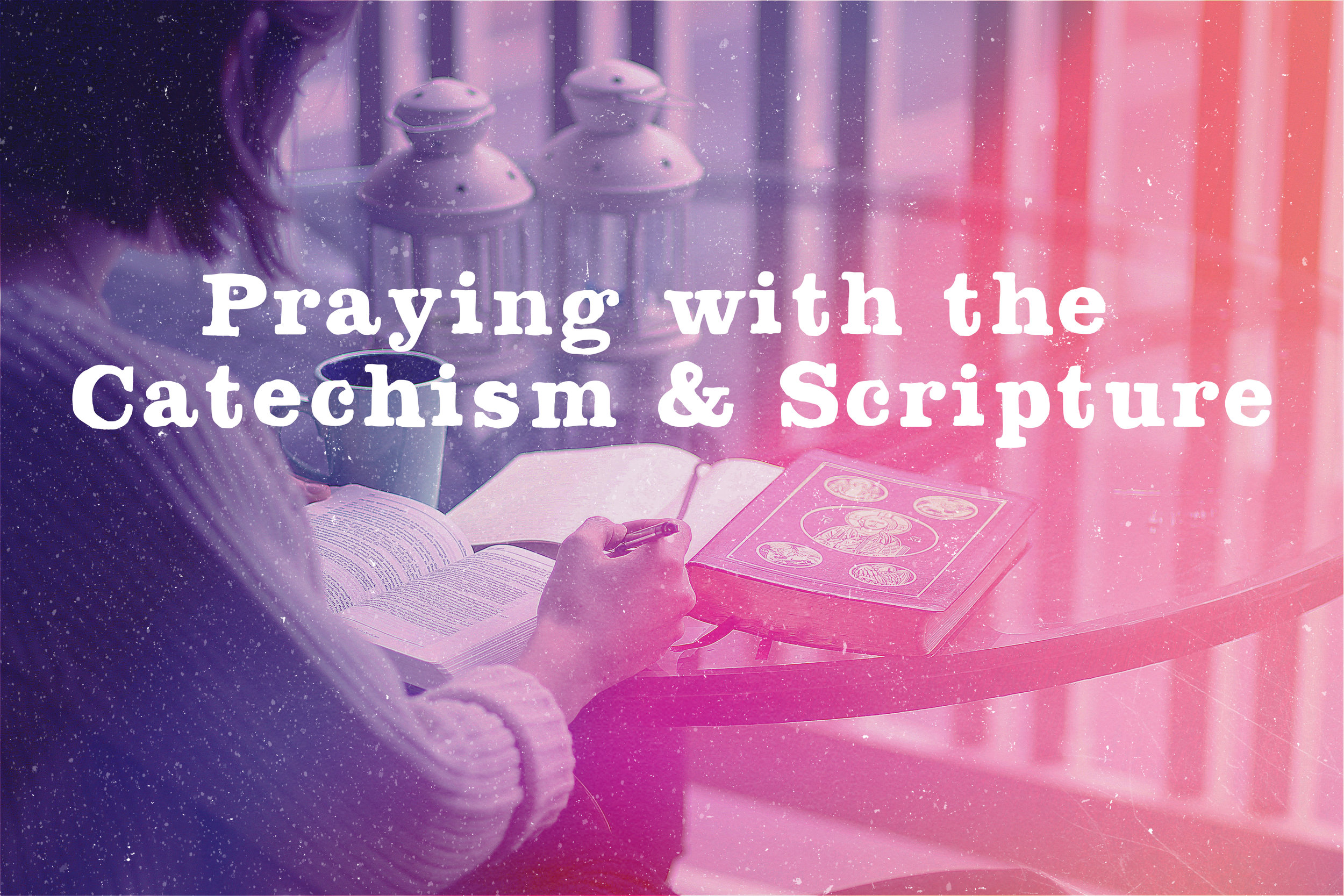 praying with scripture and the catechism1.jpg