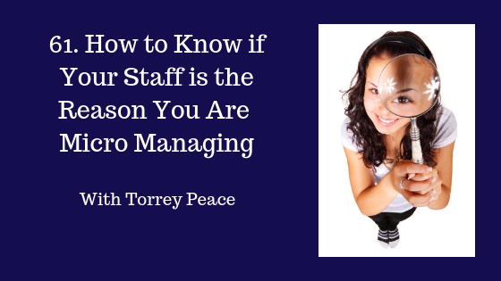 How to Know If Your Staff is the Reason You Are Micro Managing.png