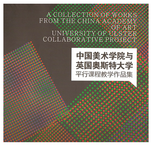 BOOK PUBLICATION OF BOTH THE UNIVERSITY OF ULSTER'S STUDENTS WORK AND THE CHINA ACADEMY OF ART STUDENTS; IMAGES OF BOTH STUDENT COHORTS WORK ARE INCLUDED IN THE PUBLICATION.  To buy an ebook or print copy of the book please  click here