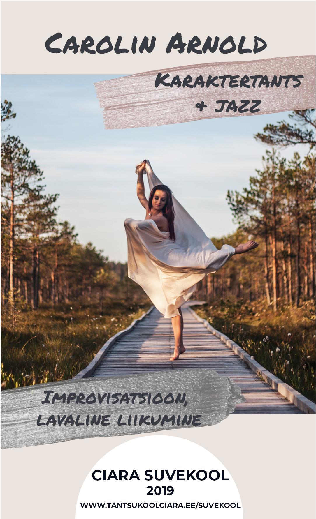 CAROLIN ARNOLD  Carolin on Ciara Tantsukooli juhataja ja Suvekooli projektijuht. Tantsimisega on alustanud varakus lapsepõlves ja on siiani aktiivne tantsuridades, omandanud erinevaid stiile hip-hopist kaasaegse tantsuni. Täna on kõige hingelähedasemad stiilid show-jazz ja contemporary.  Carolin on koostööd teinud mitmete Eesti produtsentidega, olnud kaasatud teleprojektidesse ja reklaamidesse, kaasa löönud muusikavideodes ja showagentuuride töös nii maal kui merel. Lisaks juhtimistööle loob koreograafiaid ja lavastusi Ciara Show Agency'ile. Rõõm lastega töötada rakendub Tantsupidudes (tantsupeod.ee) ja Suvekooli tundides!