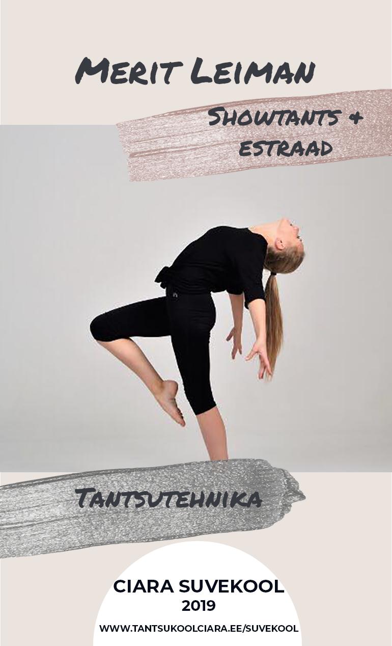 MERIT LEIMAN  Merit on tantsimisega tegelenud üle 10 aasta, neist 4a ka tantsuõpetajana. Nende aastate jooksul õppinud mitmeid erinevaid tantsustiile ning tegelenud ka võistlustantsuga. Saavutanud poodiumikohti nii soolo kui ka grupitantsijana ning häid tulemusi on saanud ka tema õpilased. Samuti on Merit läbinud erinevaid koolitusi tantsutreenerina. Oma trennides peab ta oluliseks nalja, naeru ja nautimist 🙂