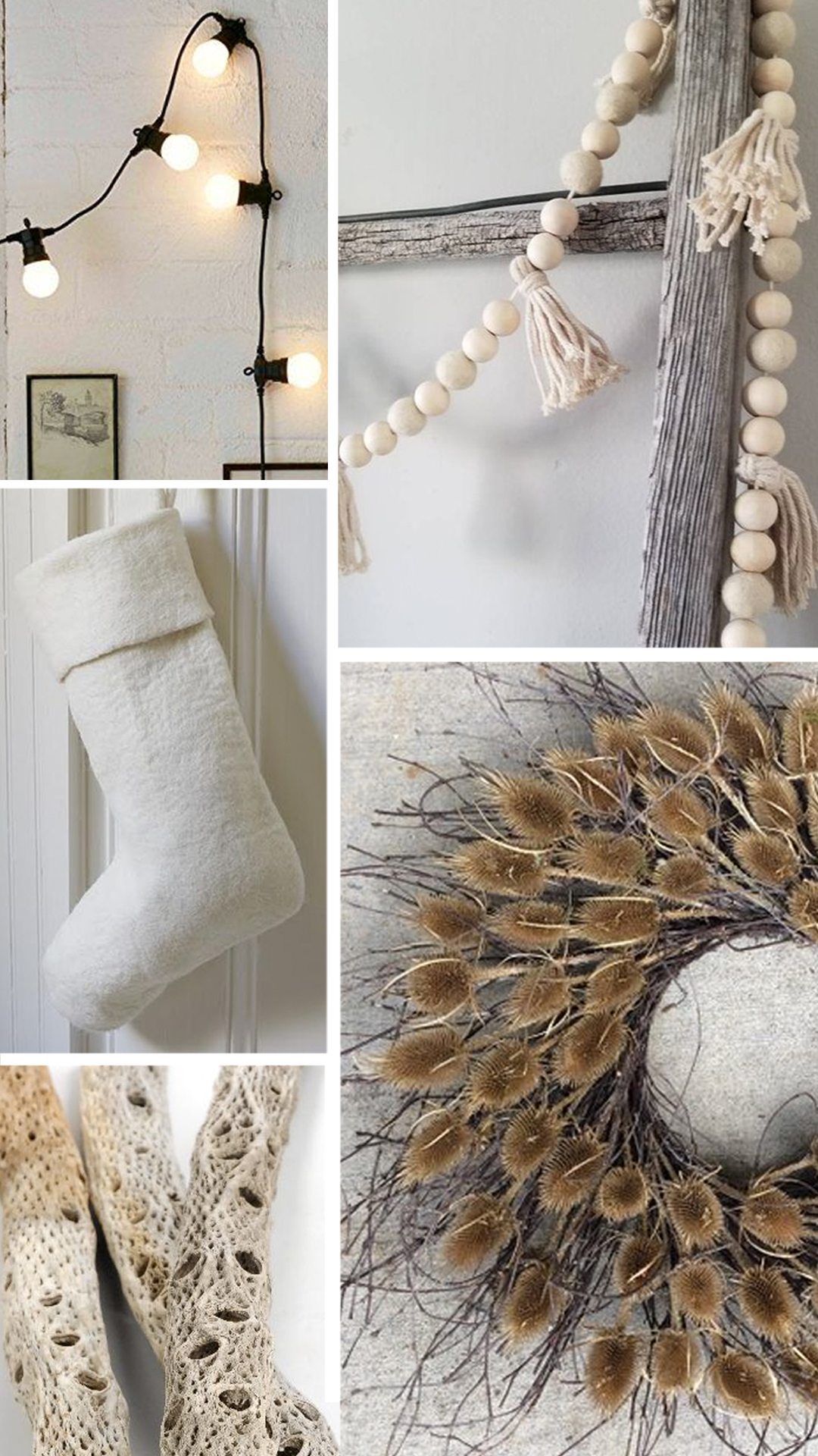 mantle - play with neutral colors, texture and light for a warm cozy feel. white felted stockings and wood and tassel garlands tie back to the table decor. drape oversized lights from the mantle - and if you don't have a functioning fireplace, put them in there over the top of dried branches. add a dried thistle or pussy willow wreath above the mantle to top it off.