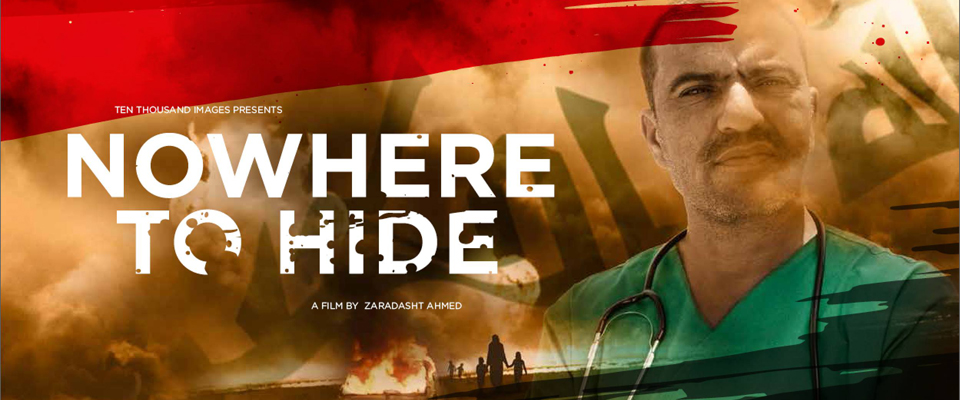 Nowhere to hide   COLORIST / VFX / GRAPHICS    FEATURE DOCUMENTARY DIRECTOR: Zaradasht Ahmed Ten thousand images /2016