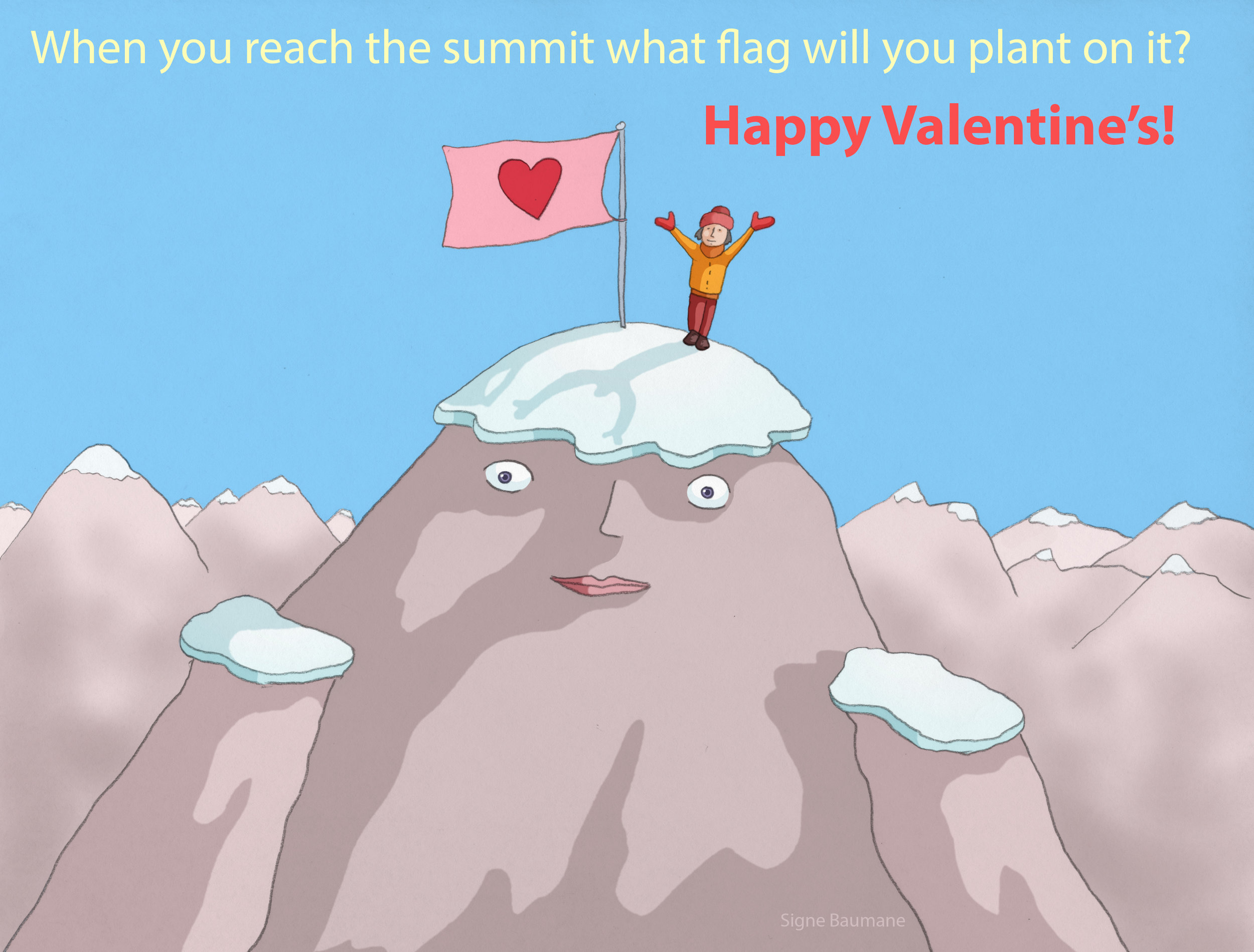 When we climb insurmountable mountains we always bring a flag with us, to claim our victory on behalf of the country we are from. How about a flag that represents all humans able to love and be loved in all countries?