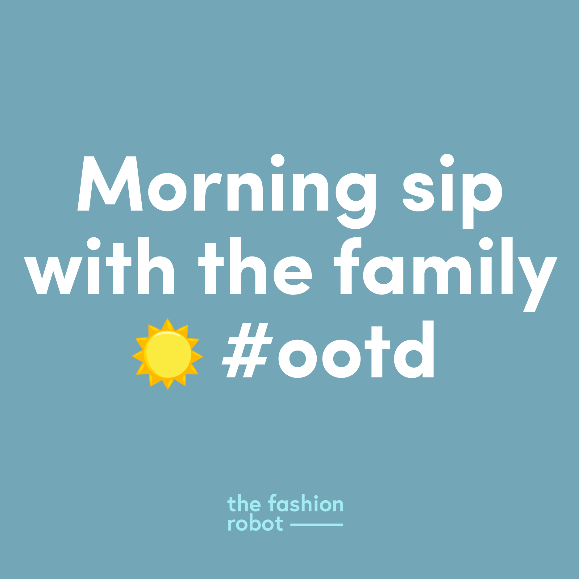 "fashion blogger caption generated by a markov chain, reads ""Morning sip with the family #ootd"""