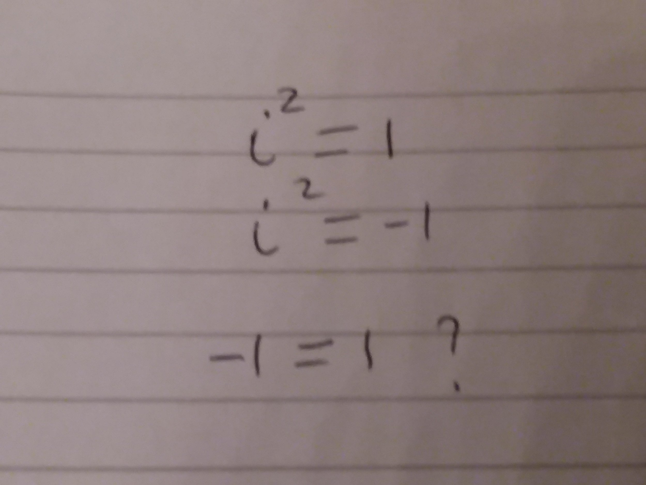 So we had i^2=1, but by defintion i^2=-1, so -1=1? Something is clearly wrong here.