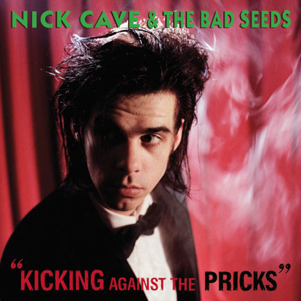 7. Kicking Against The Pricks - Nick Cave & The Bad Seeds