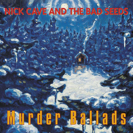 3. Murder Ballads - Nick Cave & The Bad Seeds
