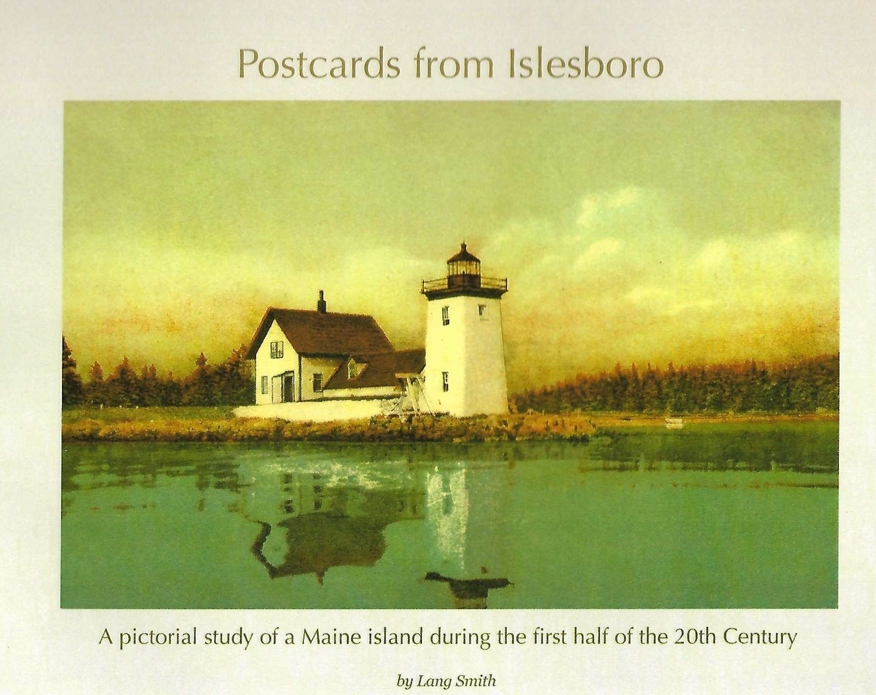 - A pictorial study of a Maine island during the first half of the 20th Century 128 pagesAuthor: Lang SmithPrice: $29.86Plus Maine Sales Tax $1.64